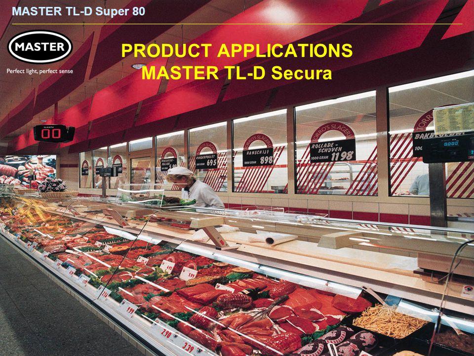 MASTER TL-D Super 80 PRODUCT APPLICATIONS MASTER TL-D Secura