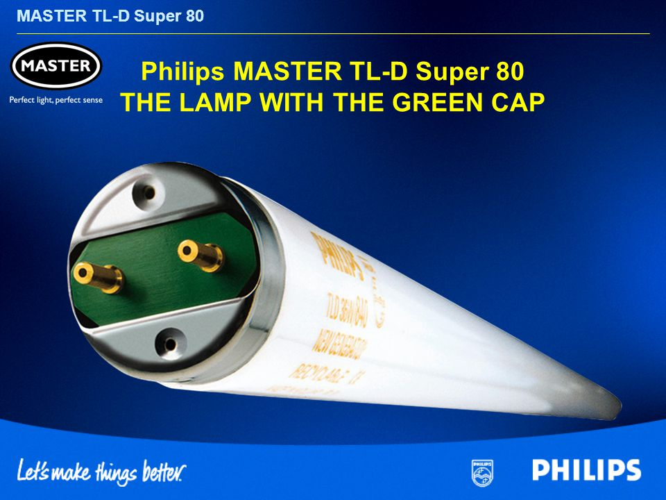 MASTER TL-D Super 80 Philips MASTER TL-D Super 80 THE LAMP WITH THE GREEN CAP
