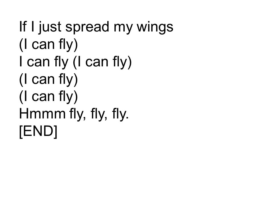 If I just spread my wings (I can fly) I can fly (I can fly) (I can fly) (I can fly) Hmmm fly, fly, fly.
