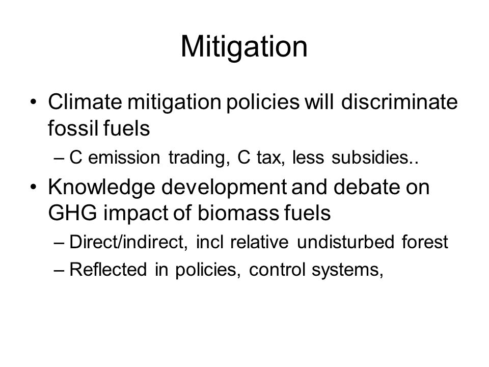 Mitigation Climate mitigation policies will discriminate fossil fuels –C emission trading, C tax, less subsidies..