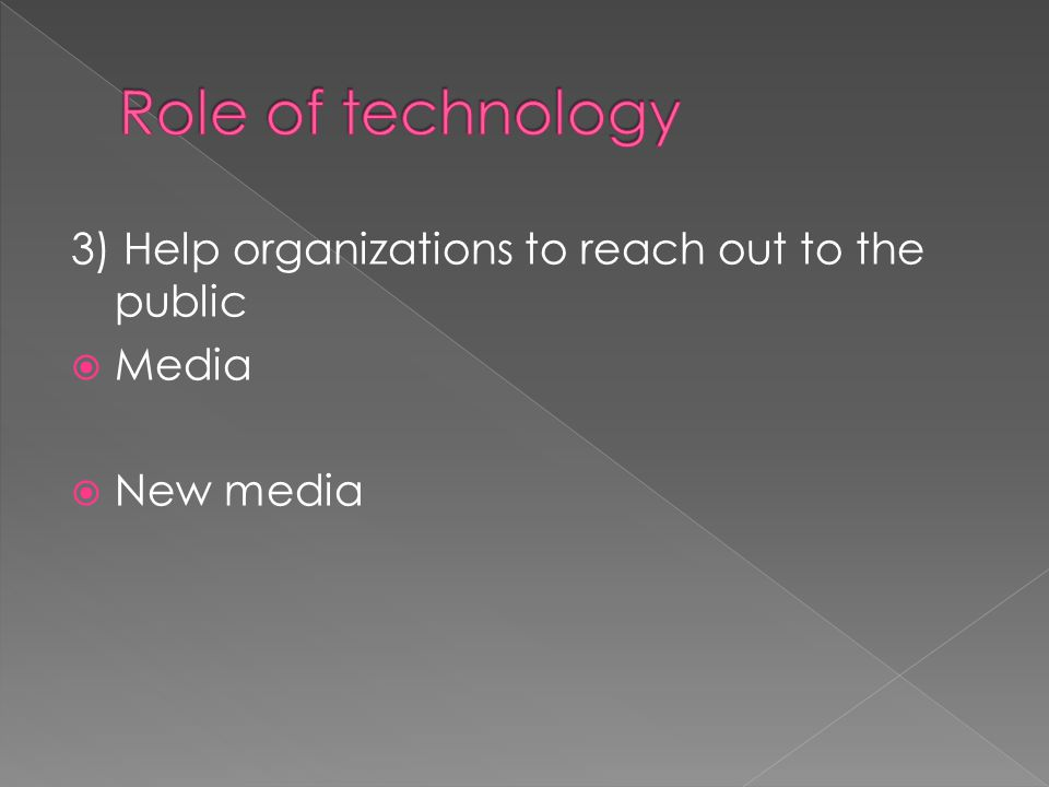 3) Help organizations to reach out to the public  Media  New media