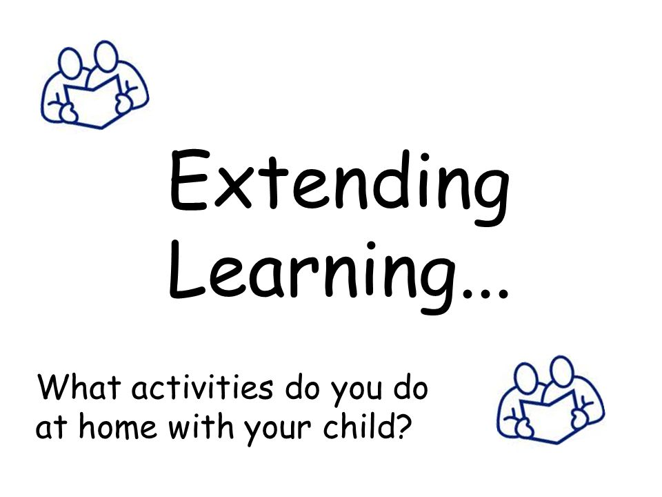 Extending Learning... What activities do you do at home with your child