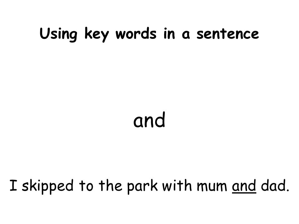 Using key words in a sentence and I skipped to the park with mum and dad.
