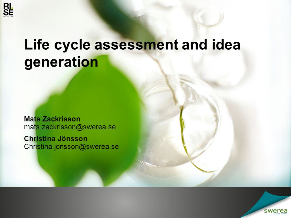 Life cycle assessment and idea generation Life cycle assessment, LCA, is a great tool for facilitating eco-design It makes you see all the life cycle environmental impacts At Swerea IVF we apply LCA all the time: in national or international technology development projects; when internally evaluating project proposals and; for clients who want to improve their product´s environmental performance