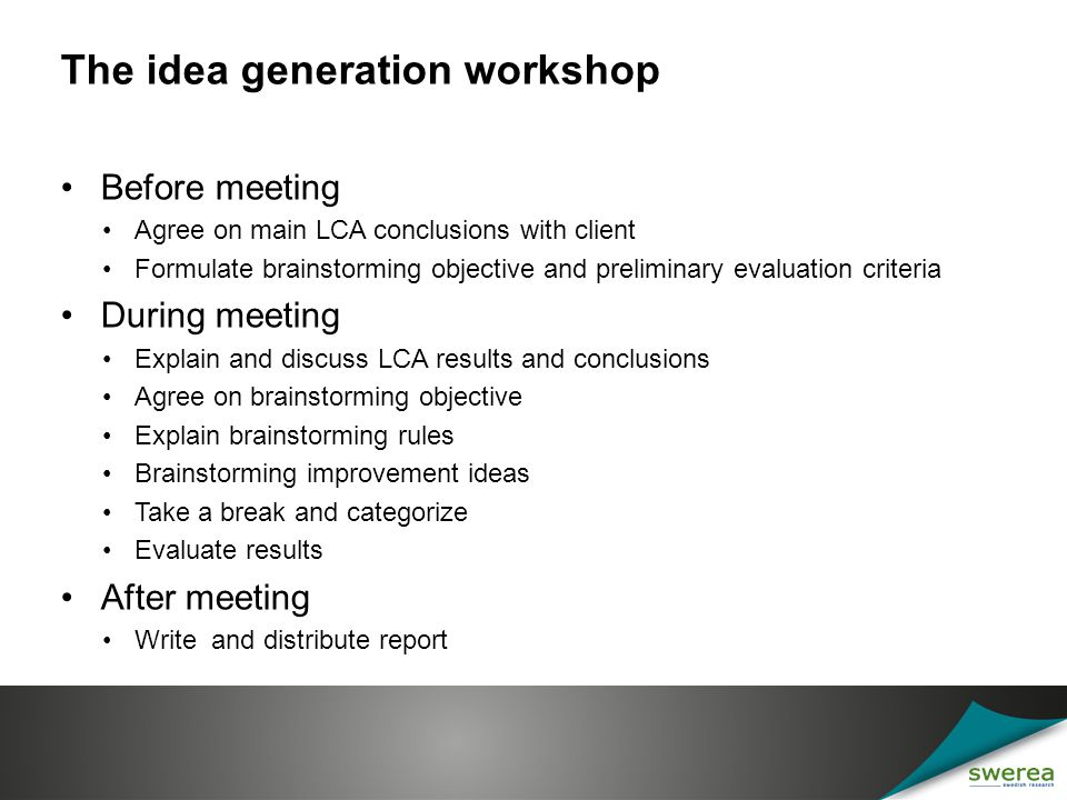 The idea generation workshop Before meeting Agree on main LCA conclusions with client Formulate brainstorming objective and preliminary evaluation cri