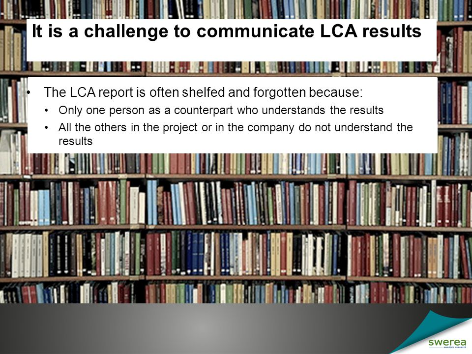 We want the LCA results to be used, therefore…