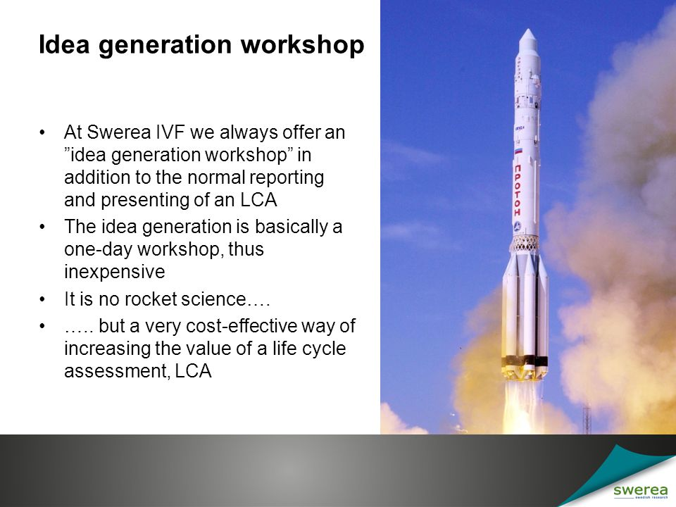 "Idea generation workshop At Swerea IVF we always offer an ""idea generation workshop"" in addition to the normal reporting and presenting of an LCA The"