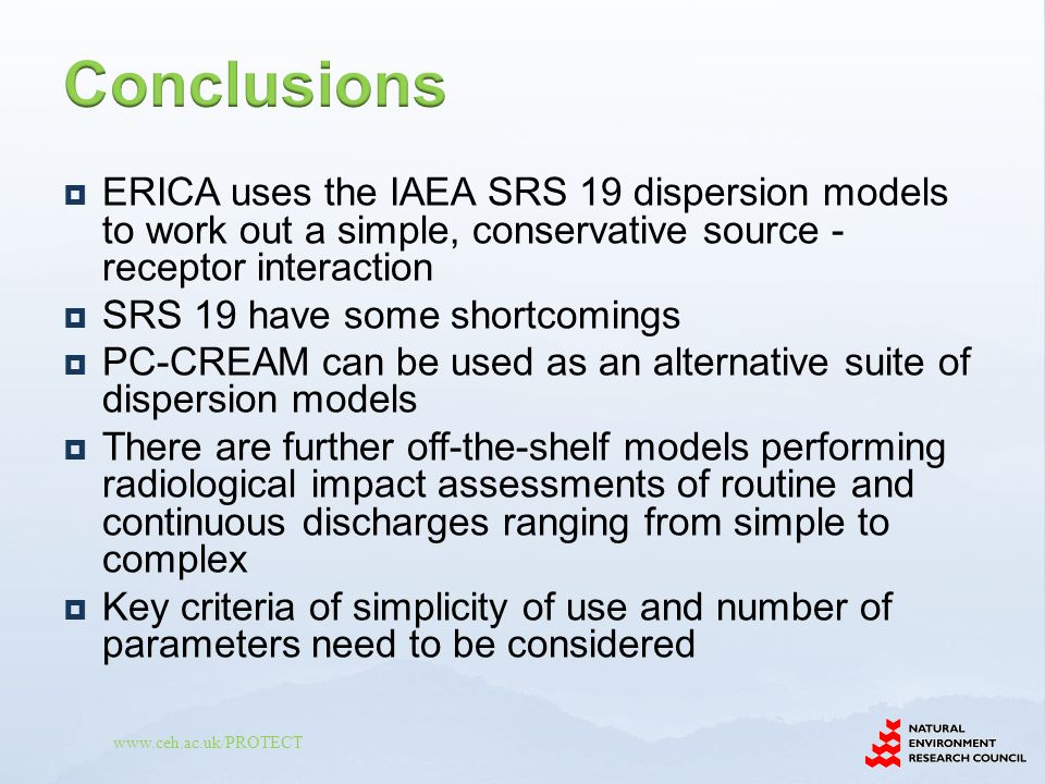 www.ceh.ac.uk/PROTECT  ERICA uses the IAEA SRS 19 dispersion models to work out a simple, conservative source - receptor interaction  SRS 19 have so