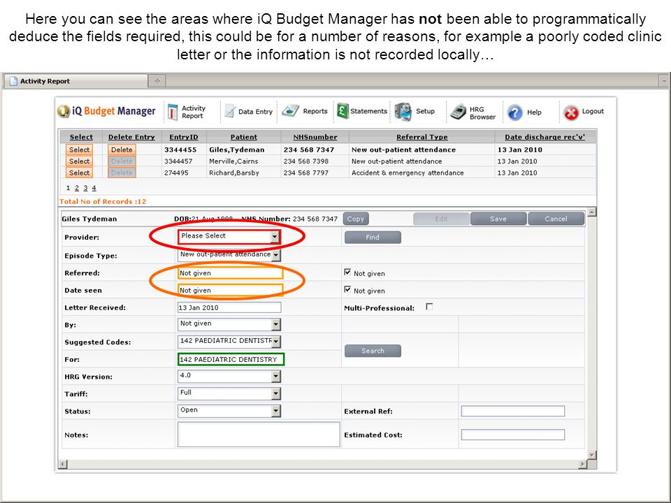 Here you can see the areas where iQ Budget Manager has not been able to programmatically deduce the fields required, this could be for a number of reasons, for example a poorly coded clinic letter or the information is not recorded locally…