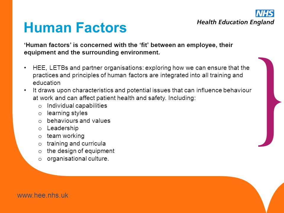 www.hee.nhs.uk Human Factors 'Human factors' is concerned with the 'fit' between an employee, their equipment and the surrounding environment. HEE, LE