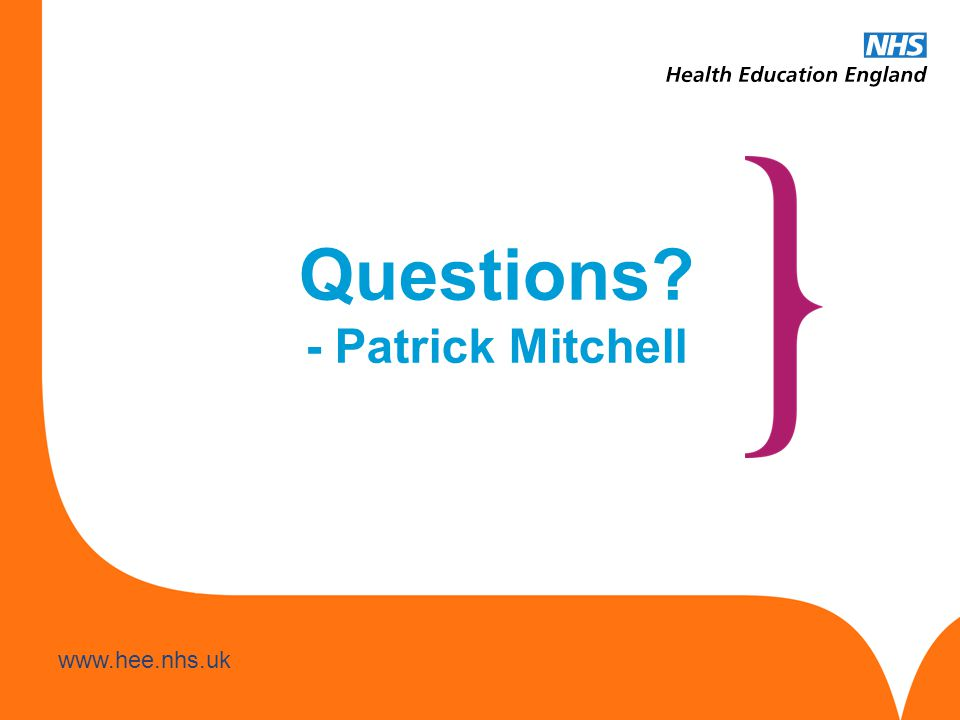www.hee.nhs.uk Questions? - Patrick Mitchell