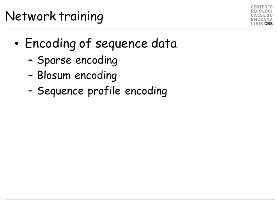 Network training Encoding of sequence data –Sparse encoding –Blosum encoding –Sequence profile encoding