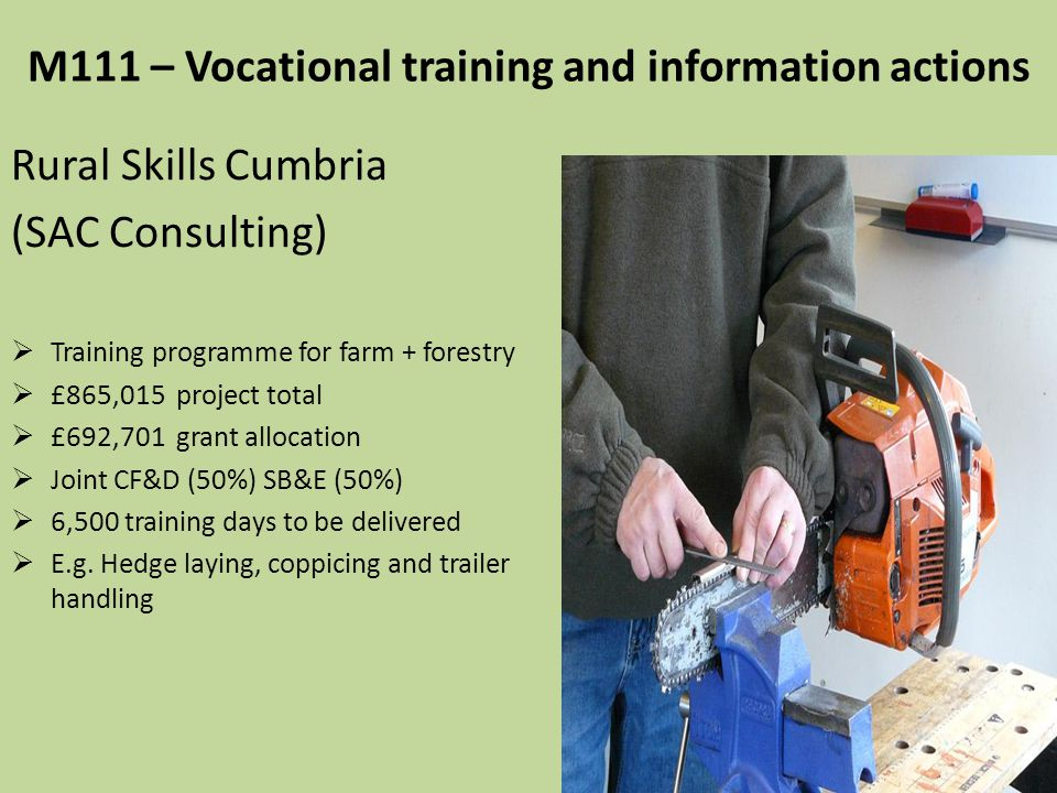 M111 – Vocational training and information actions Rural Skills Cumbria (SAC Consulting)  Training programme for farm + forestry  £865,015 project t