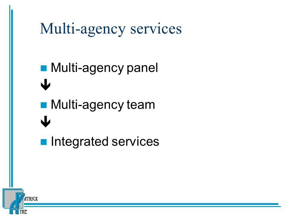 Multi-agency services Multi-agency panel  Multi-agency team  Integrated services