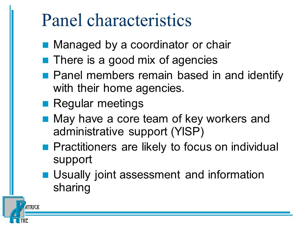 Panel characteristics Managed by a coordinator or chair There is a good mix of agencies Panel members remain based in and identify with their home age