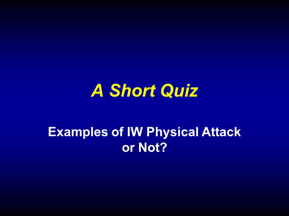 A Short Quiz Examples of IW Physical Attack or Not?