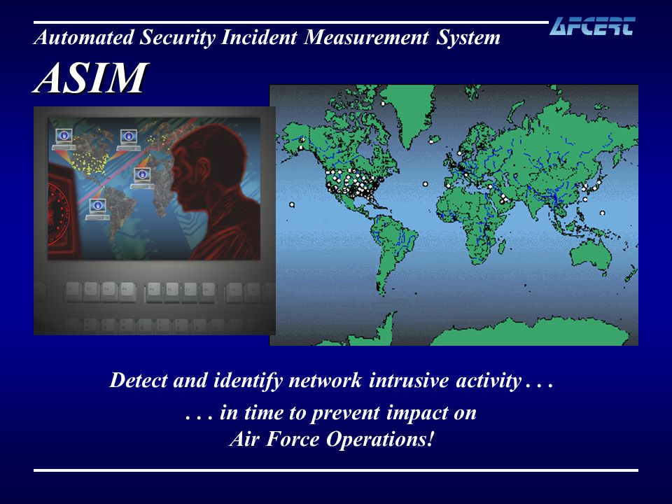 ASIM Automated Security Incident Measurement System Detect and identify network intrusive activity......
