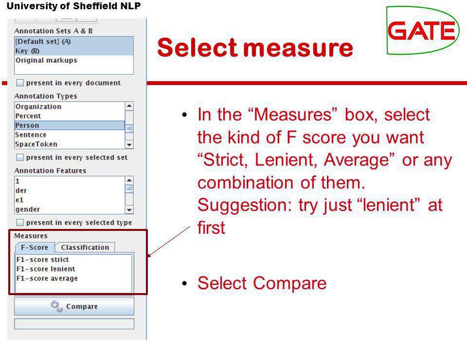 University of Sheffield NLP Select measure In the Measures box, select the kind of F score you want Strict, Lenient, Average or any combination of them.