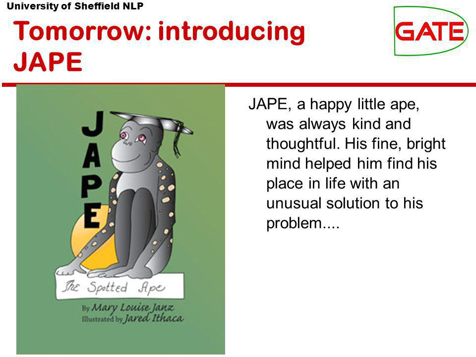 University of Sheffield NLP Tomorrow: introducing JAPE JAPE, a happy little ape, was always kind and thoughtful.
