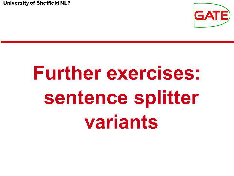 University of Sheffield NLP Further exercises: sentence splitter variants