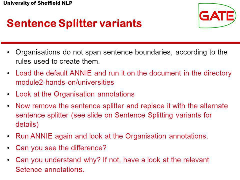 University of Sheffield NLP Sentence Splitter variants Organisations do not span sentence boundaries, according to the rules used to create them.