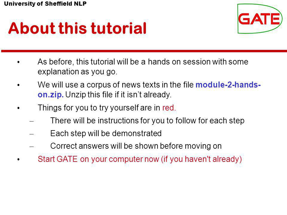 University of Sheffield NLP About this tutorial As before, this tutorial will be a hands on session with some explanation as you go. We will use a cor