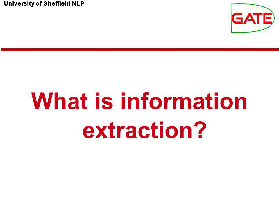 University of Sheffield NLP What is information extraction?