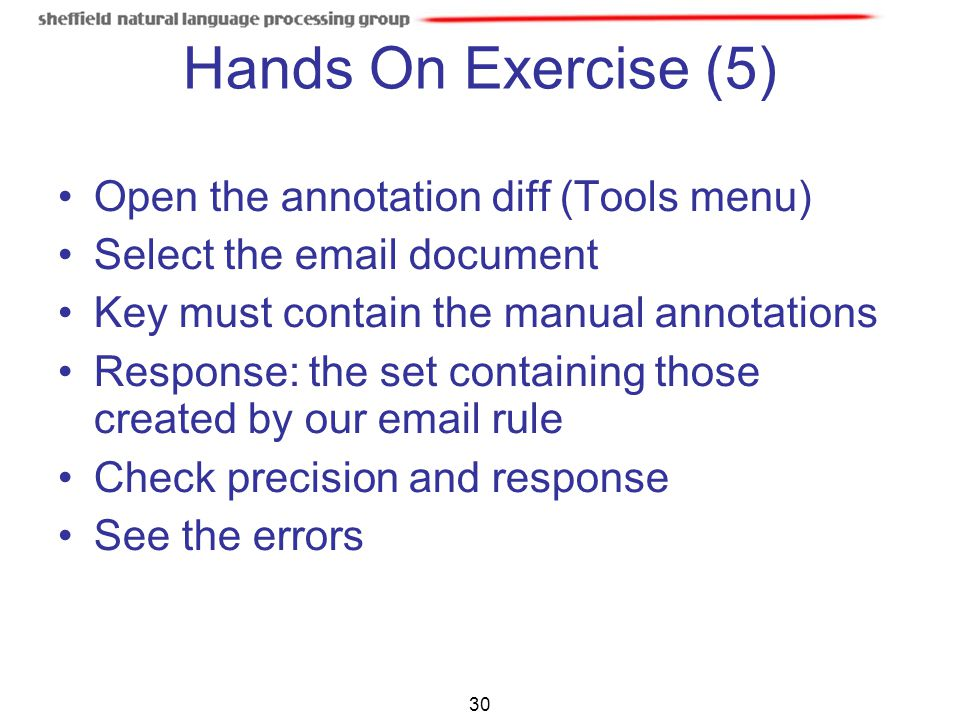 30 Hands On Exercise (5) Open the annotation diff (Tools menu) Select the email document Key must contain the manual annotations Response: the set con
