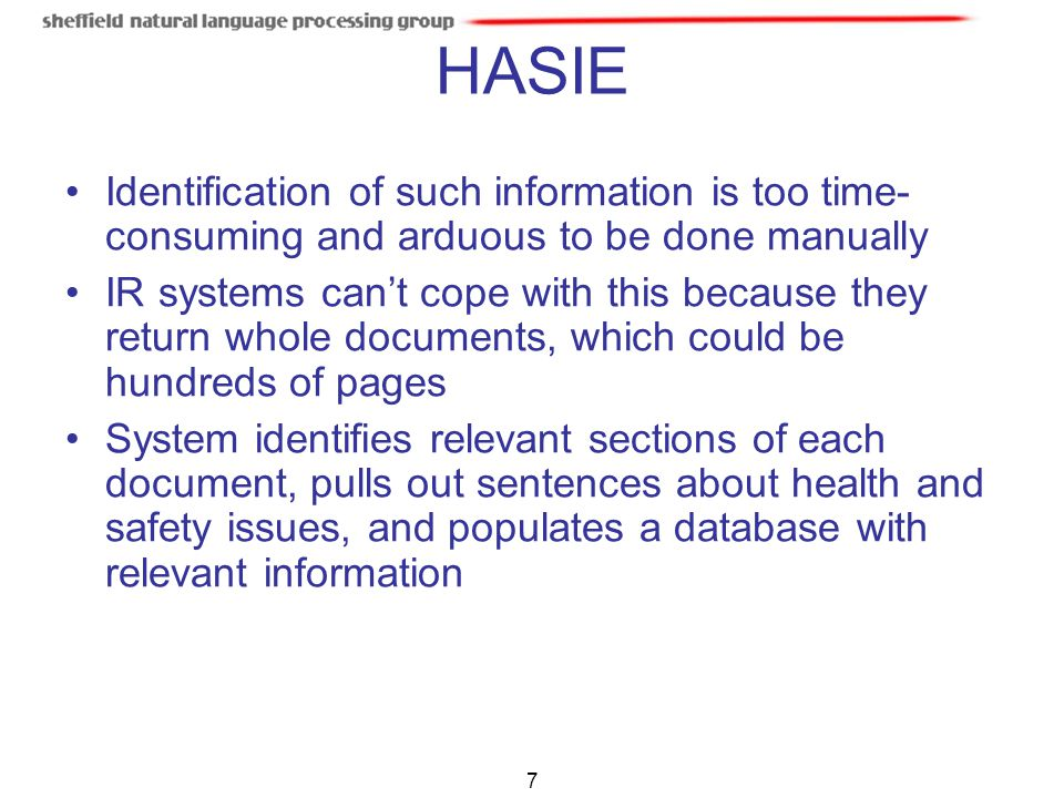 7 HASIE Identification of such information is too time- consuming and arduous to be done manually IR systems can't cope with this because they return