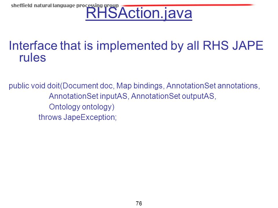 76 RHSAction.java Interface that is implemented by all RHS JAPE rules public void doit(Document doc, Map bindings, AnnotationSet annotations, Annotati