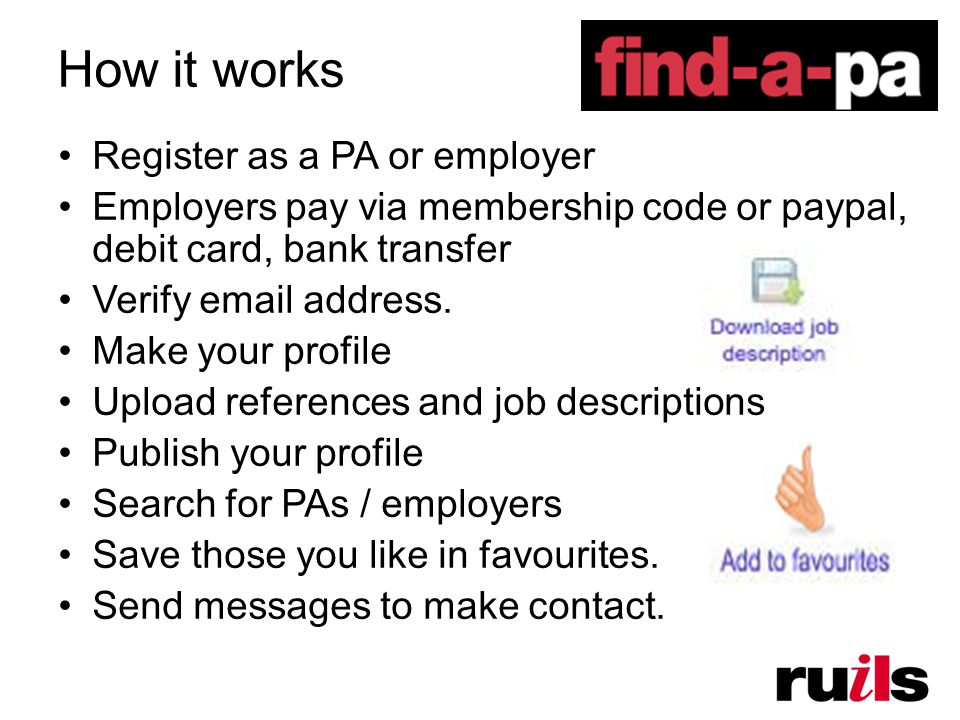 How it works Register as a PA or employer Employers pay via membership code or paypal, debit card, bank transfer Verify  address.
