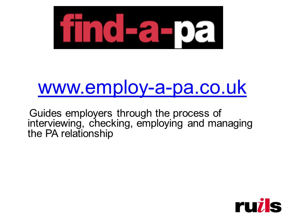 www.employ-a-pa.co.uk Guides employers through the process of interviewing, checking, employing and managing the PA relationship