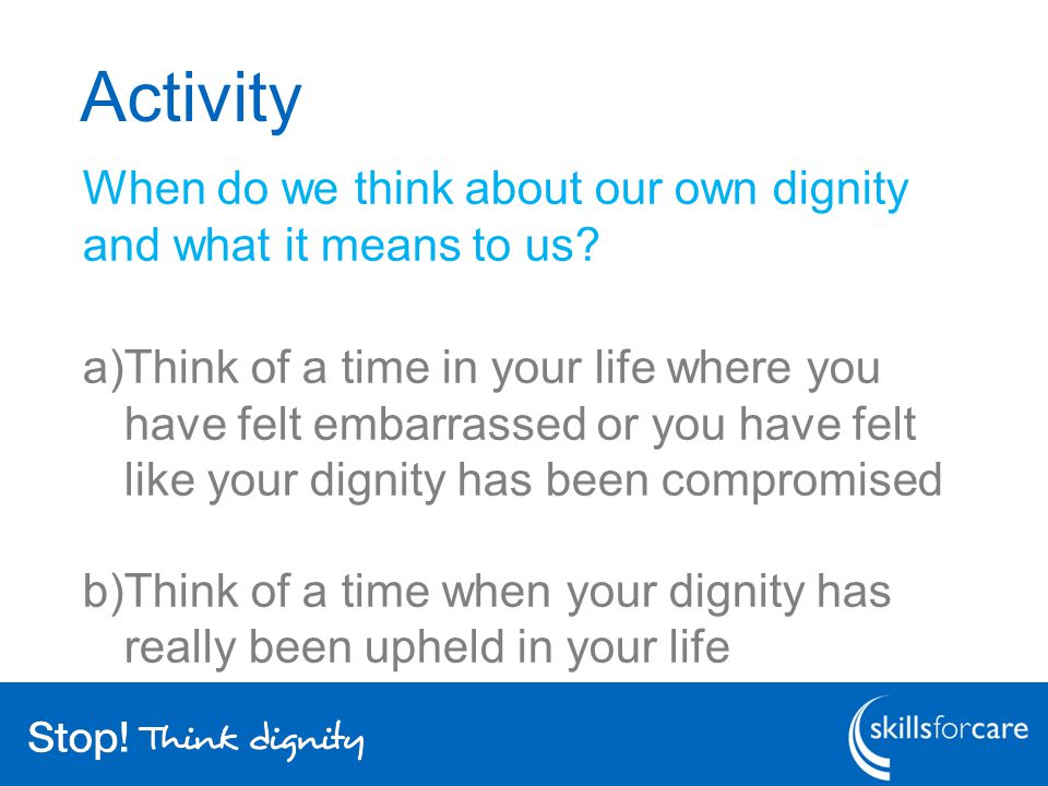 Activity When do we think about our own dignity and what it means to us.