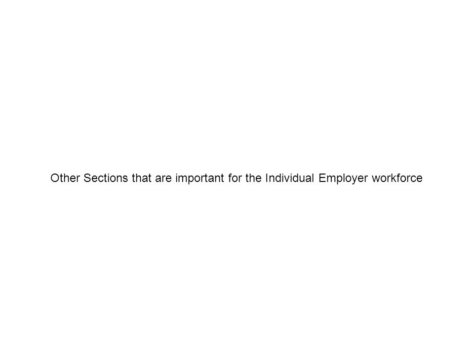 Other Sections that are important for the Individual Employer workforce