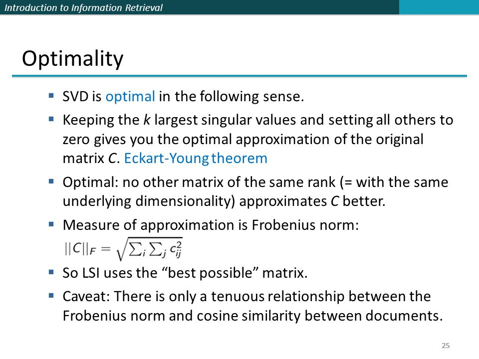 Introduction to Information Retrieval 25 Optimality  SVD is optimal in the following sense.