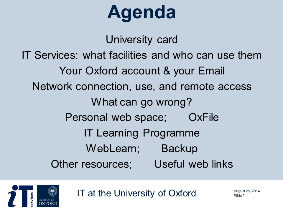 Agenda University card IT Services: what facilities and who can use them Your Oxford account & your Email Network connection, use, and remote access What can go wrong.