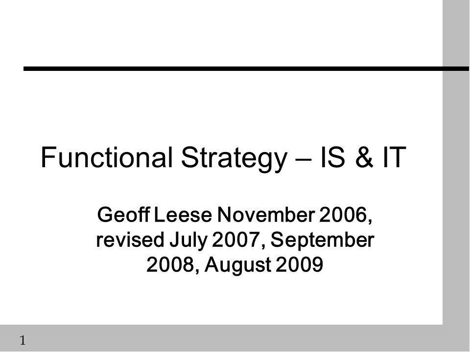 1 Functional Strategy – IS & IT Geoff Leese November 2006, revised July 2007, September 2008, August 2009