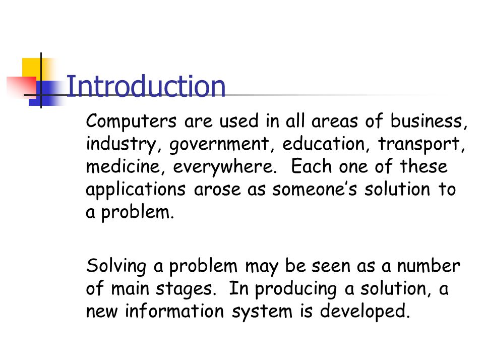 Introduction Computers are used in all areas of business, industry, government, education, transport, medicine, everywhere.