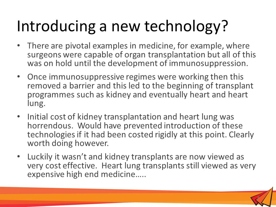 Introducing a new technology? There are pivotal examples in medicine, for example, where surgeons were capable of organ transplantation but all of thi