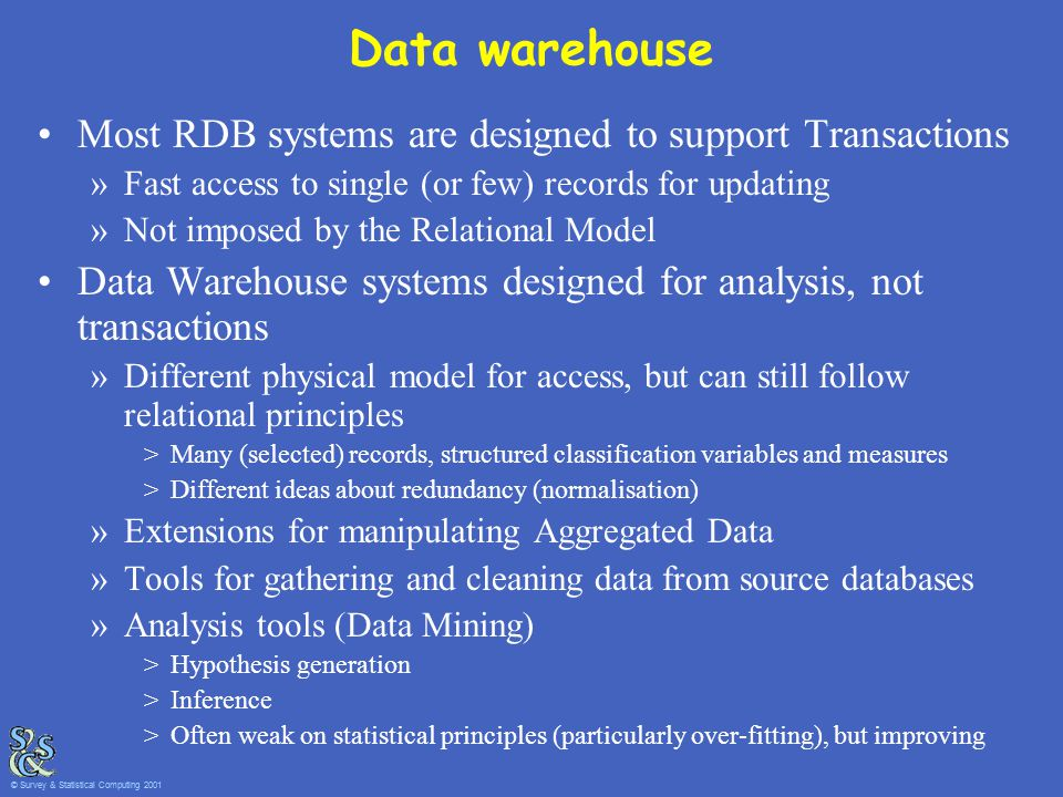 Data warehouse Most RDB systems are designed to support Transactions »Fast access to single (or few) records for updating »Not imposed by the Relation