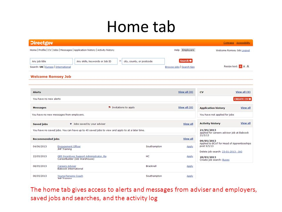 Home tab The home tab gives access to alerts and messages from adviser and employers, saved jobs and searches, and the activity log