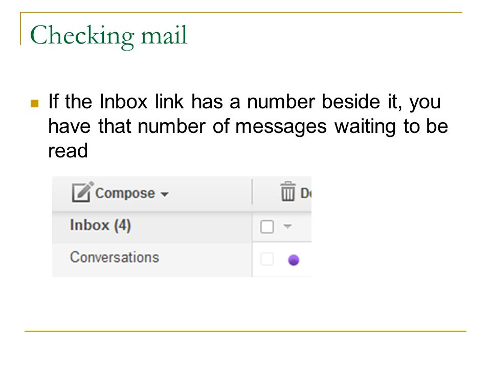 Checking mail If the Inbox link has a number beside it, you have that number of messages waiting to be read