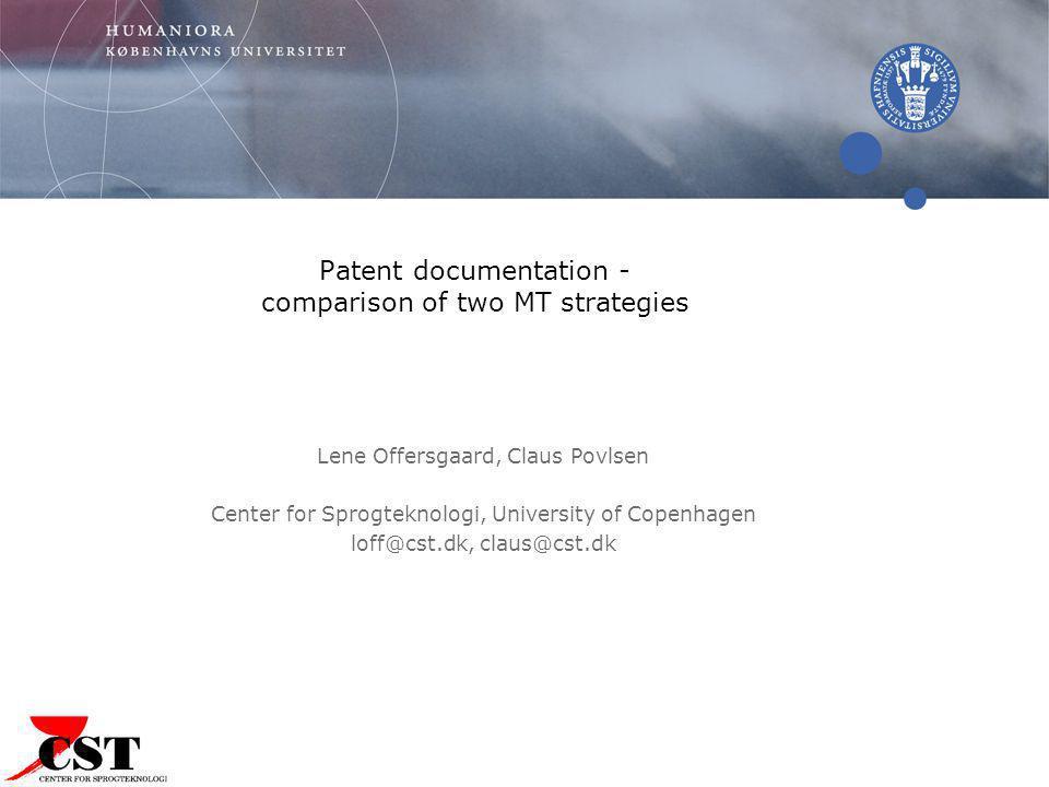 Patent documentation - comparison of two MT strategies Lene Offersgaard, Claus Povlsen Center for Sprogteknologi, University of Copenhagen loff@cst.dk, claus@cst.dk