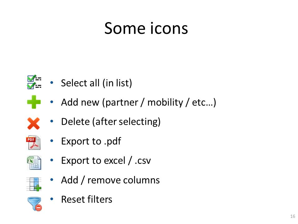 Some icons Select all (in list) Add new (partner / mobility / etc…) Delete (after selecting) Export to.pdf Export to excel /.csv Add / remove columns