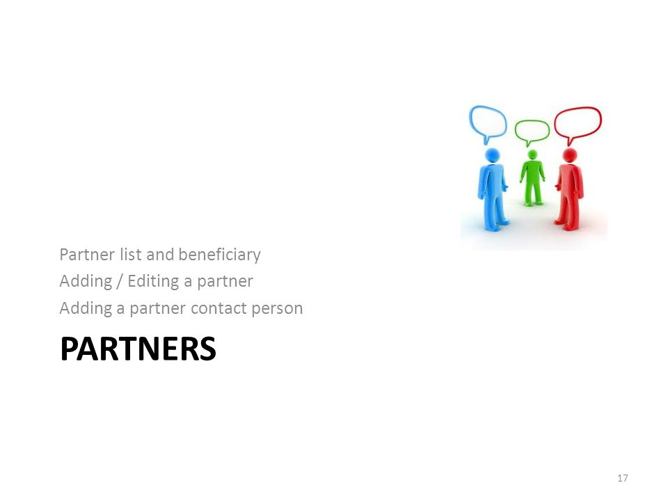 PARTNERS Partner list and beneficiary Adding / Editing a partner Adding a partner contact person 17