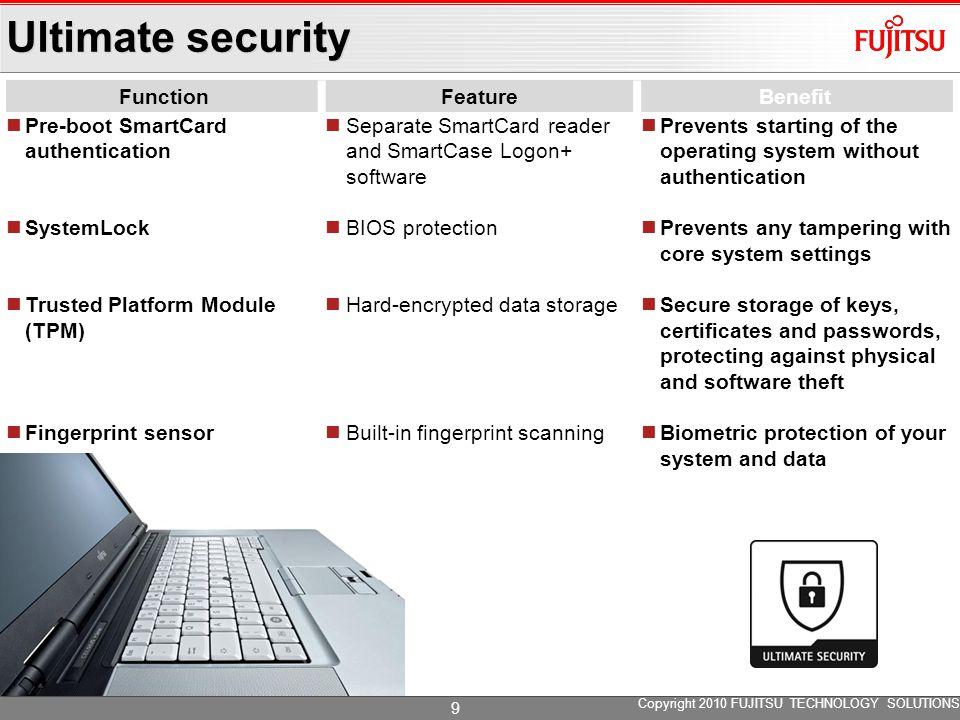 Ultimate security FunctionFeatureBenefit Pre-boot SmartCard authentication SystemLock Trusted Platform Module (TPM) Fingerprint sensor Separate SmartC