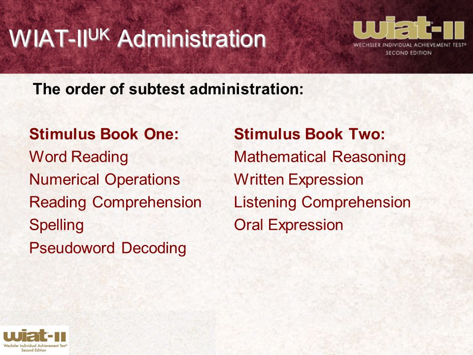 WIAT-II UK Administration Stimulus Book One: Word Reading Numerical Operations Reading Comprehension Spelling Pseudoword Decoding Stimulus Book Two: M