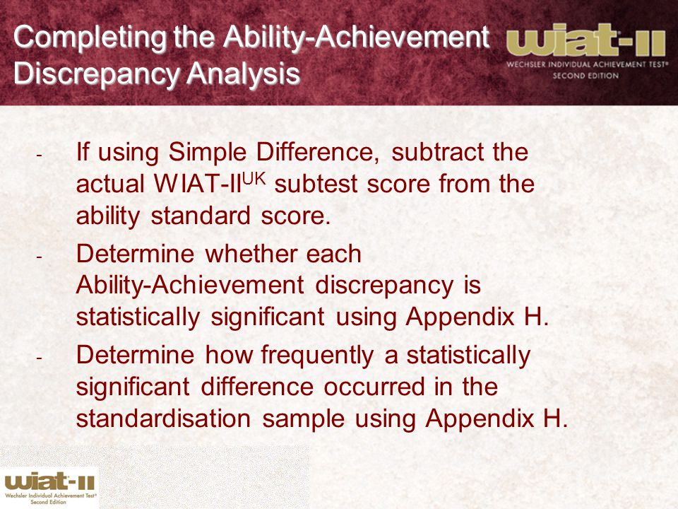 Completing the Ability-Achievement Discrepancy Analysis - If using Simple Difference, subtract the actual WIAT-II UK subtest score from the ability st