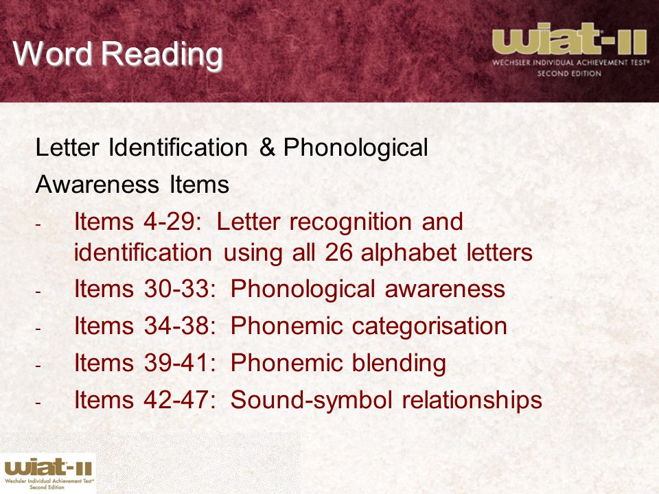 Word Reading Letter Identification & Phonological Awareness Items - Items 4-29: Letter recognition and identification using all 26 alphabet letters -
