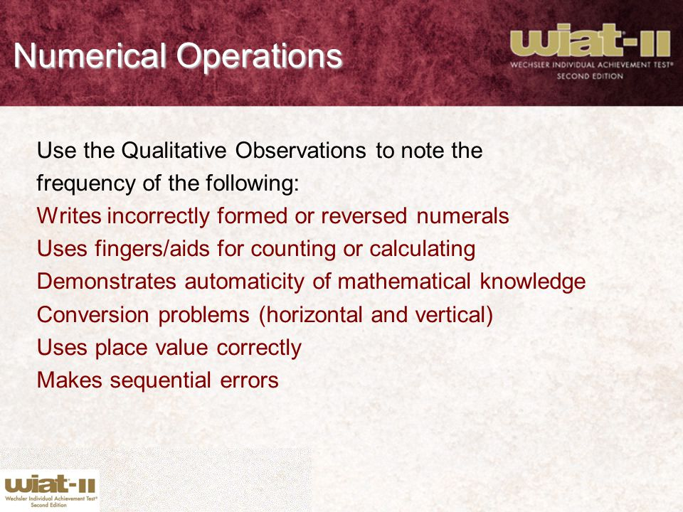 Numerical Operations Use the Qualitative Observations to note the frequency of the following: Writes incorrectly formed or reversed numerals Uses fing